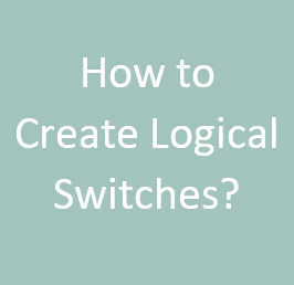 How to Create Logical Switches